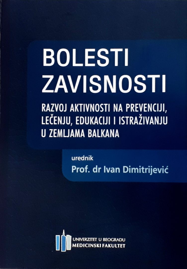 Bolesti zavisnosti - razvoj aktivnosti na prevenciji, lečenju, edukaciji i istraživanju u zemljama Balkana
